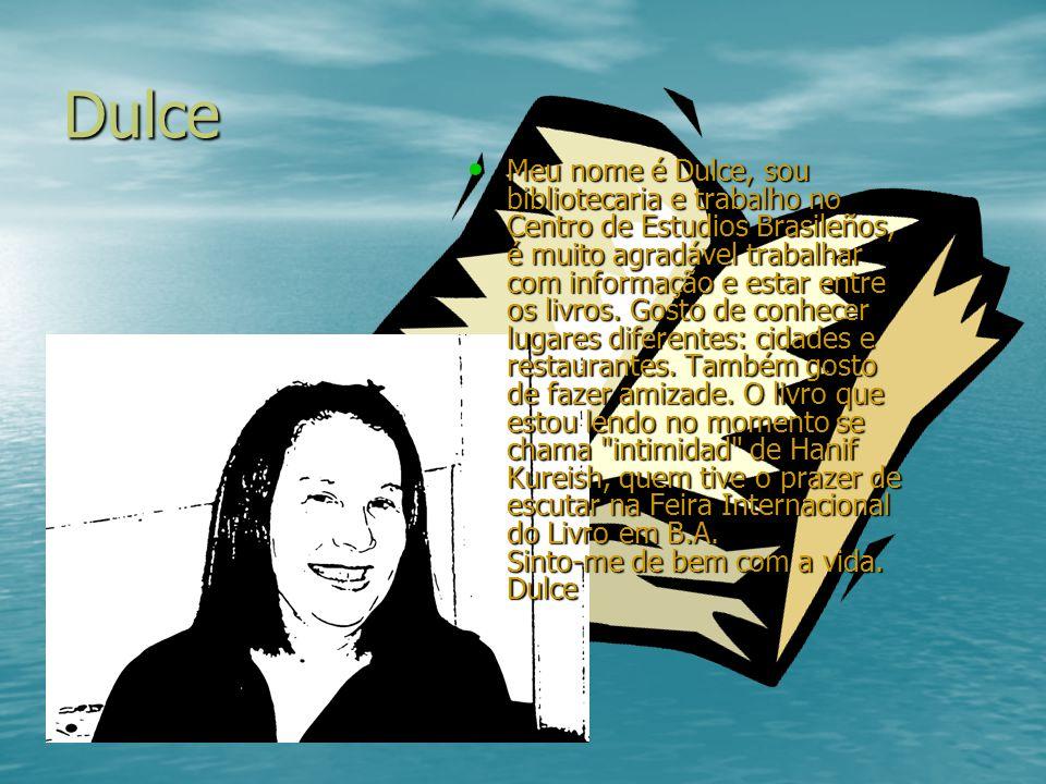Dulce Meu nome é Dulce, sou bibliotecaria e trabalho no Centro de Estudios Brasileños, é muito agradável trabalhar com informação e estar entre os liv