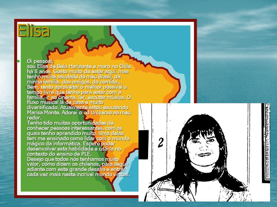 Elisa Oi pessoal, sou Elisa de Belo Horizonte e moro no Chile há 8 anos. Gosto muito de estar aqui, mas tenho muita saudade do meu Brasil, da minha fa