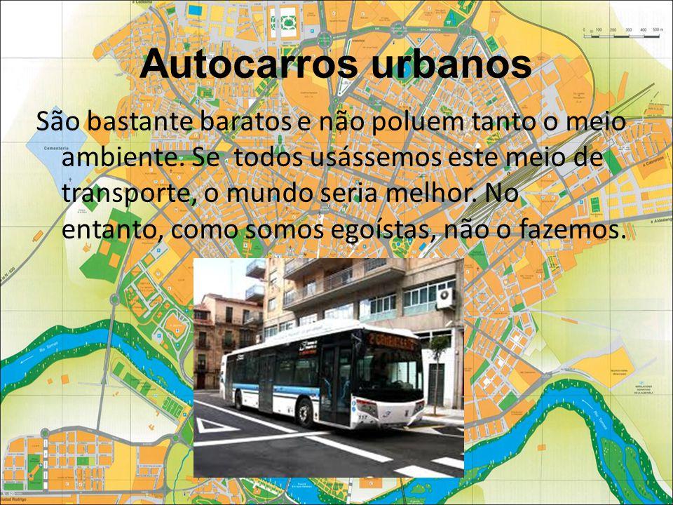 Autocarros urbanos São bastante baratos e não poluem tanto o meio ambiente.