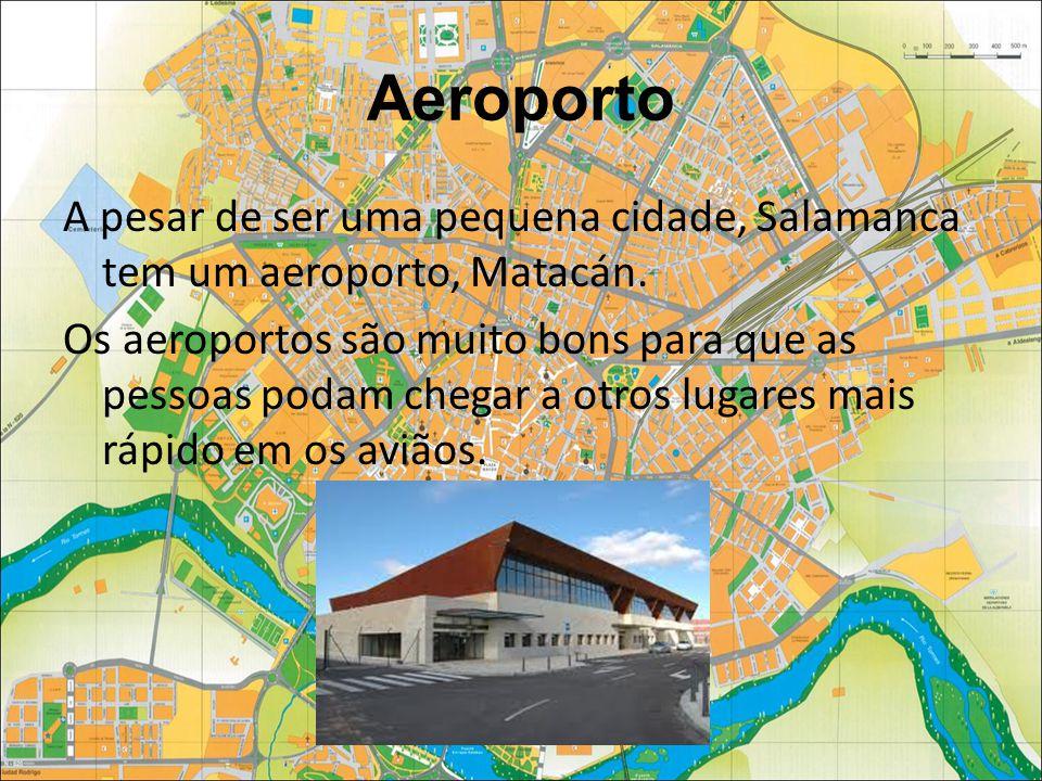 Aeroporto A pesar de ser uma pequena cidade, Salamanca tem um aeroporto, Matacán.