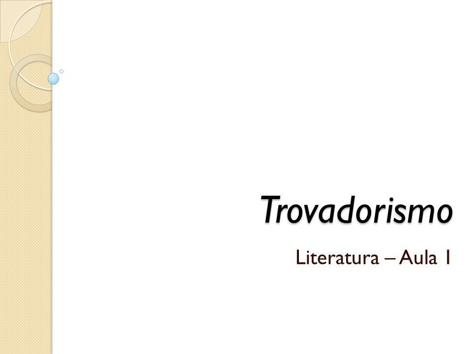 Trovadorismo Trovadorismo Literatura – Aula 1