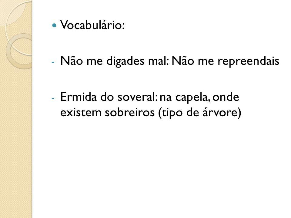 Vocabulário: - Não me digades mal: Não me repreendais - Ermida do soveral: na capela, onde existem sobreiros (tipo de árvore)
