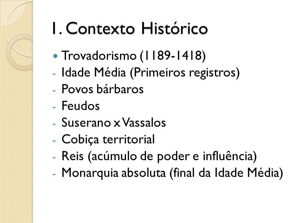 1. Contexto Histórico Trovadorismo (1189-1418) - Idade Média (Primeiros registros) - Povos bárbaros - Feudos - Suserano x Vassalos - Cobiça territoria