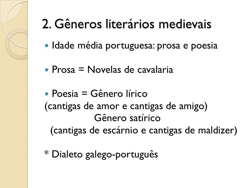 2. Gêneros literários medievais Idade média portuguesa: prosa e poesia Prosa = Novelas de cavalaria Poesia = Gênero lírico (cantigas de amor e cantiga