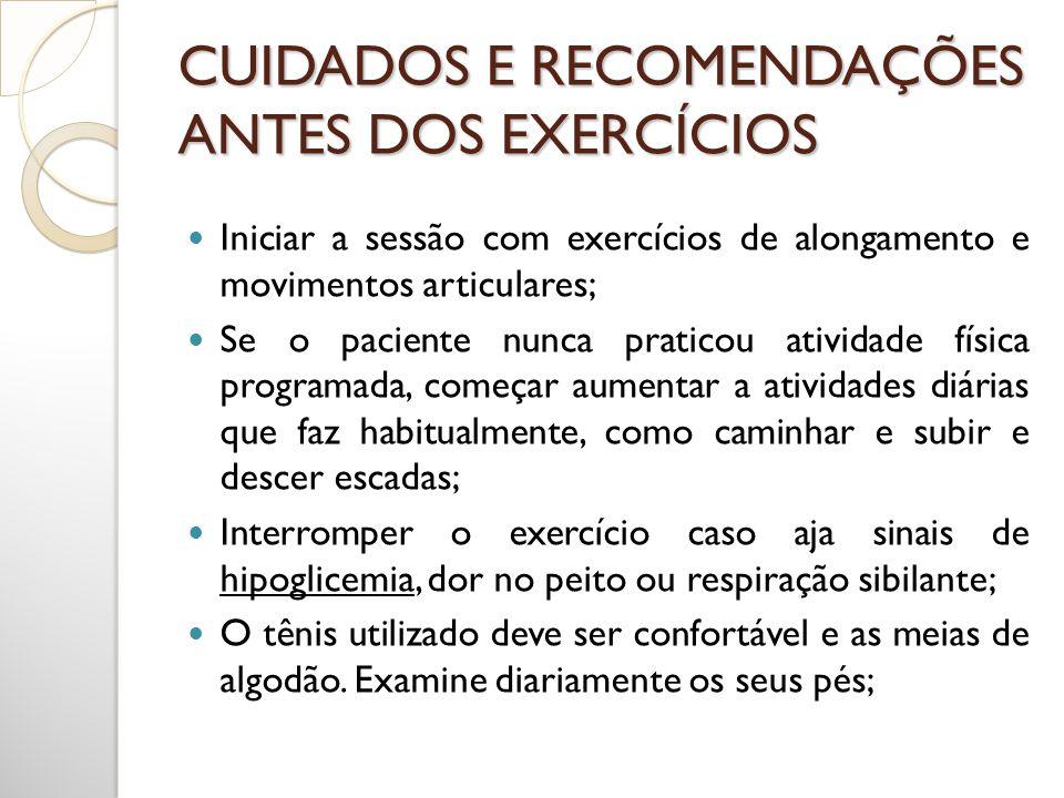 CUIDADOS E RECOMENDAÇÕES ANTES DOS EXERCÍCIOS Beber uma quantidade maior de líquido sem calorias nem cafeína, como água, antes, durante e após a atividade física; Se quiser conhecer a intensidade do esforço realizado, controlar a freqüência cardíaca imediatamente após o fim do exercício; Levar açúcar para a sessão de atividade física; Se já caminha, corre ou anda de bicicleta, evitar as interrupções durante o tempo proposto.