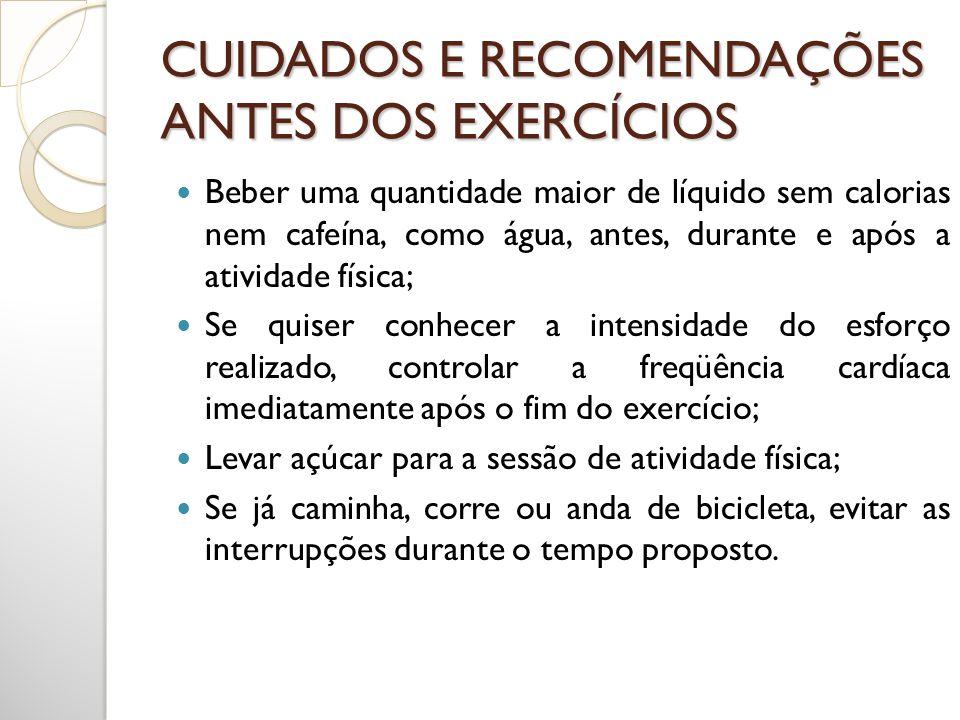 CUIDADOS E RECOMENDAÇÕES ANTES DOS EXERCÍCIOS Beber uma quantidade maior de líquido sem calorias nem cafeína, como água, antes, durante e após a ativi