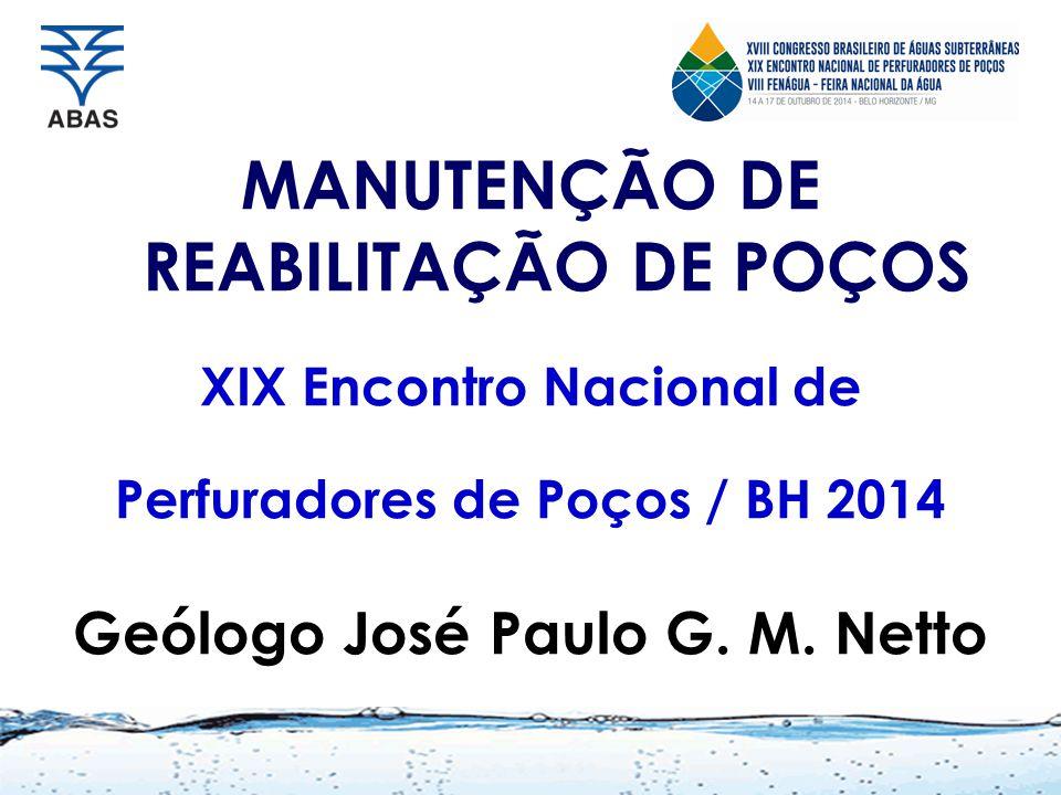 MANUTENÇÃO DE REABILITAÇÃO DE POÇOS XIX Encontro Nacional de Perfuradores de Poços / BH 2014 Geólogo José Paulo G.