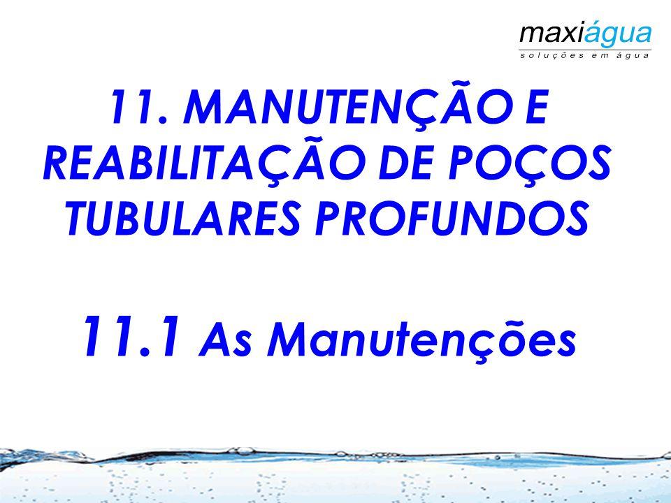 11. MANUTENÇÃO E REABILITAÇÃO DE POÇOS TUBULARES PROFUNDOS 11.1 As Manutenções