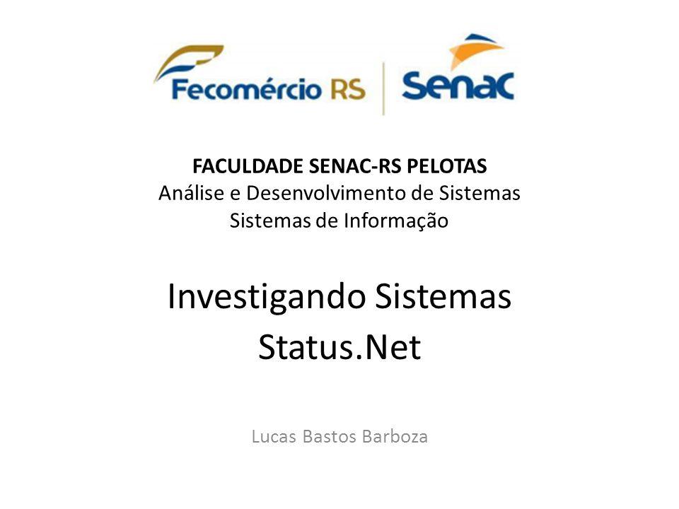 FACULDADE SENAC-RS PELOTAS Análise e Desenvolvimento de Sistemas Sistemas de Informação Investigando Sistemas Status.Net Lucas Bastos Barboza