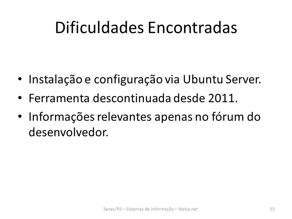 Dificuldades Encontradas Instalação e configuração via Ubuntu Server. Ferramenta descontinuada desde 2011. Informações relevantes apenas no fórum do d