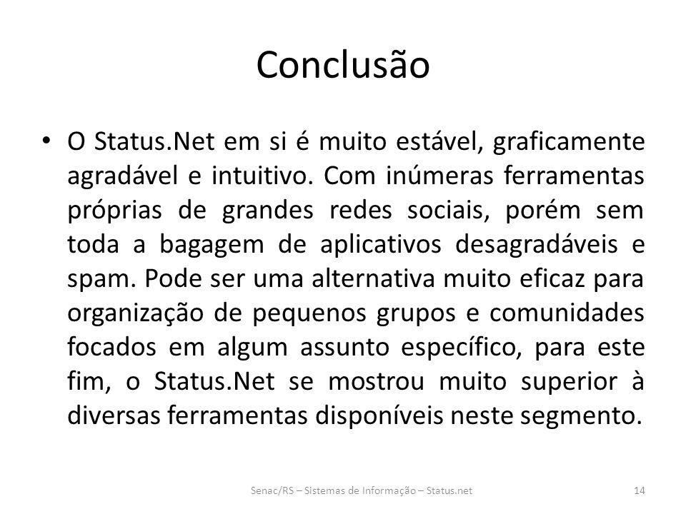 Conclusão O Status.Net em si é muito estável, graficamente agradável e intuitivo. Com inúmeras ferramentas próprias de grandes redes sociais, porém se