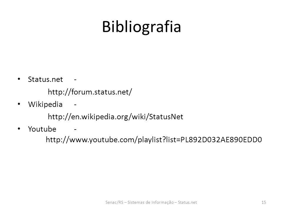 Bibliografia Status.net- http://forum.status.net/ Wikipedia- http://en.wikipedia.org/wiki/StatusNet Youtube- http://www.youtube.com/playlist list=PL892D032AE890EDD0 Senac/RS – Sistemas de Informação – Status.net15
