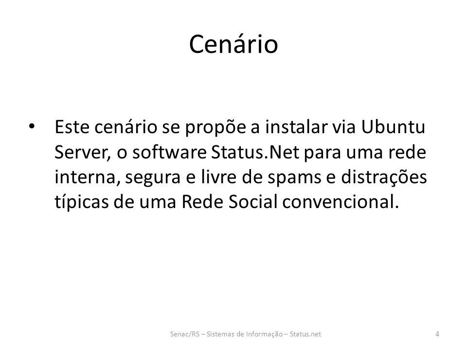 Cenário Este cenário se propõe a instalar via Ubuntu Server, o software Status.Net para uma rede interna, segura e livre de spams e distrações típicas de uma Rede Social convencional.
