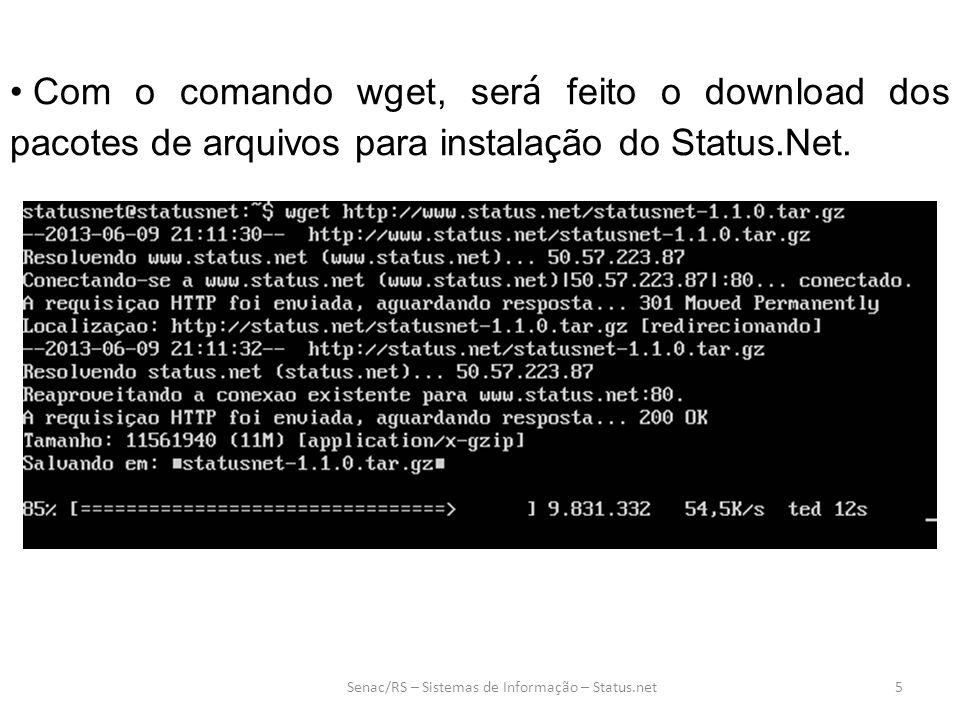 5 Com o comando wget, ser á feito o download dos pacotes de arquivos para instala ç ão do Status.Net.