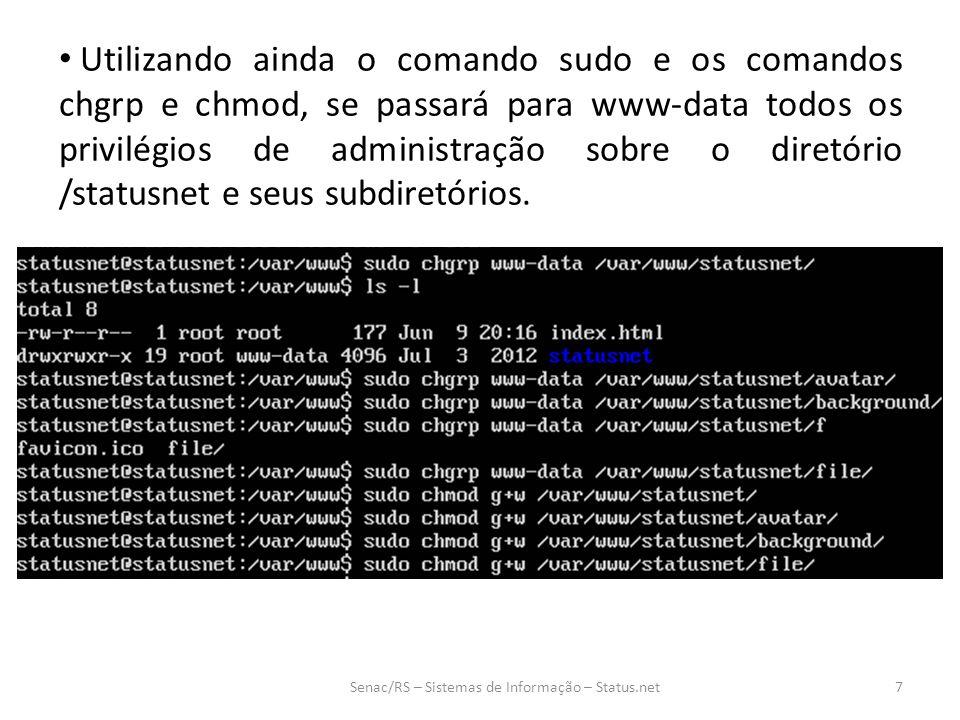 Utilizando ainda o comando sudo e os comandos chgrp e chmod, se passará para www-data todos os privilégios de administração sobre o diretório /statusnet e seus subdiretórios.