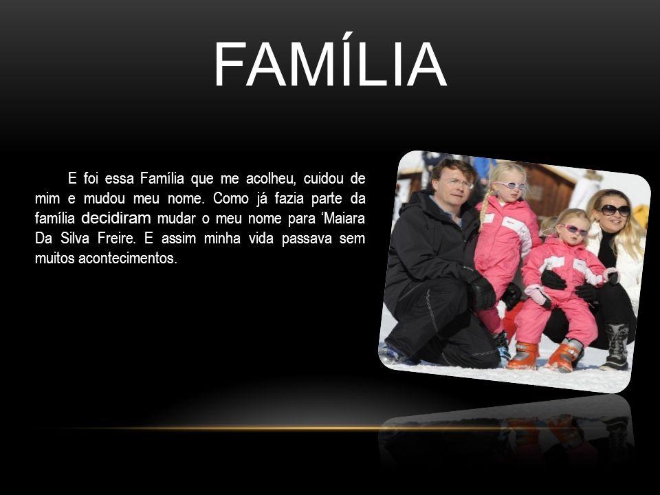 FAMÍLIA E foi essa Família que me acolheu, cuidou de mim e mudou meu nome. Como já fazia parte da família decidiram mudar o meu nome para 'Maiara Da S