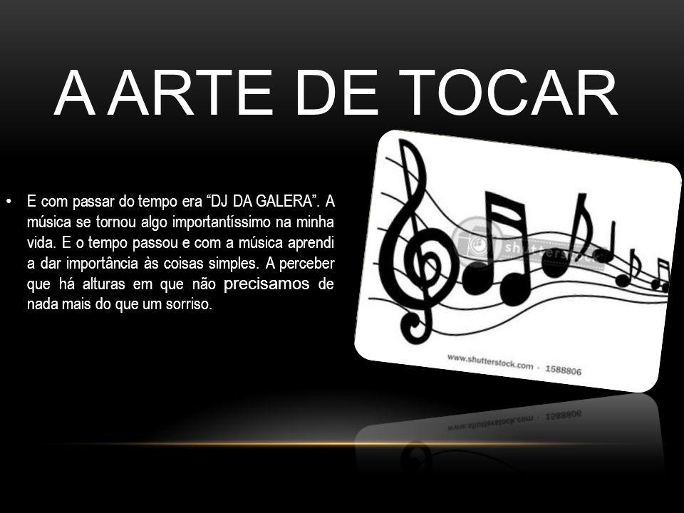 """A ARTE DE TOCAR E com passar do tempo era """"DJ DA GALERA"""". A música se tornou algo importantíssimo na minha vida. E o tempo passou e com a música apren"""
