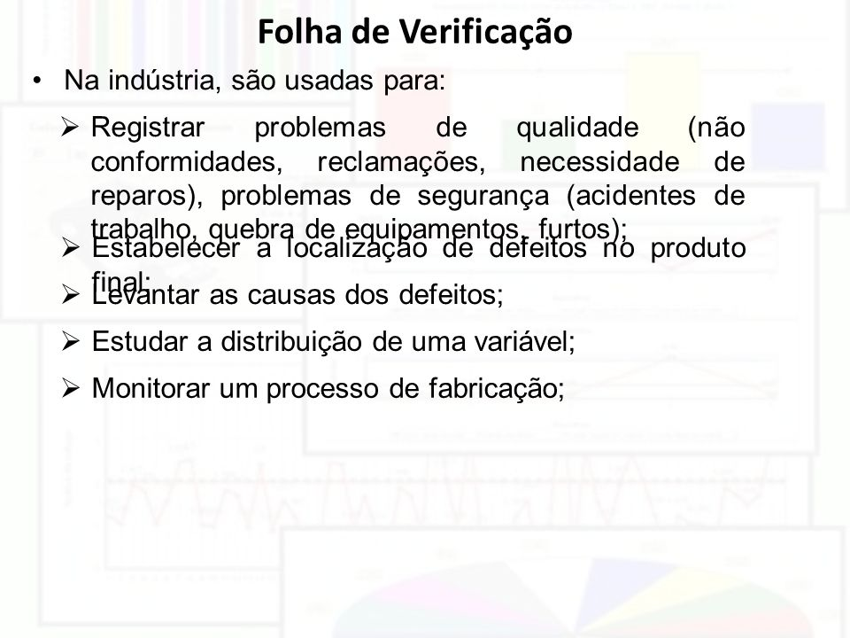 Folha de Verificação  Registrar problemas de qualidade (não conformidades, reclamações, necessidade de reparos), problemas de segurança (acidentes de