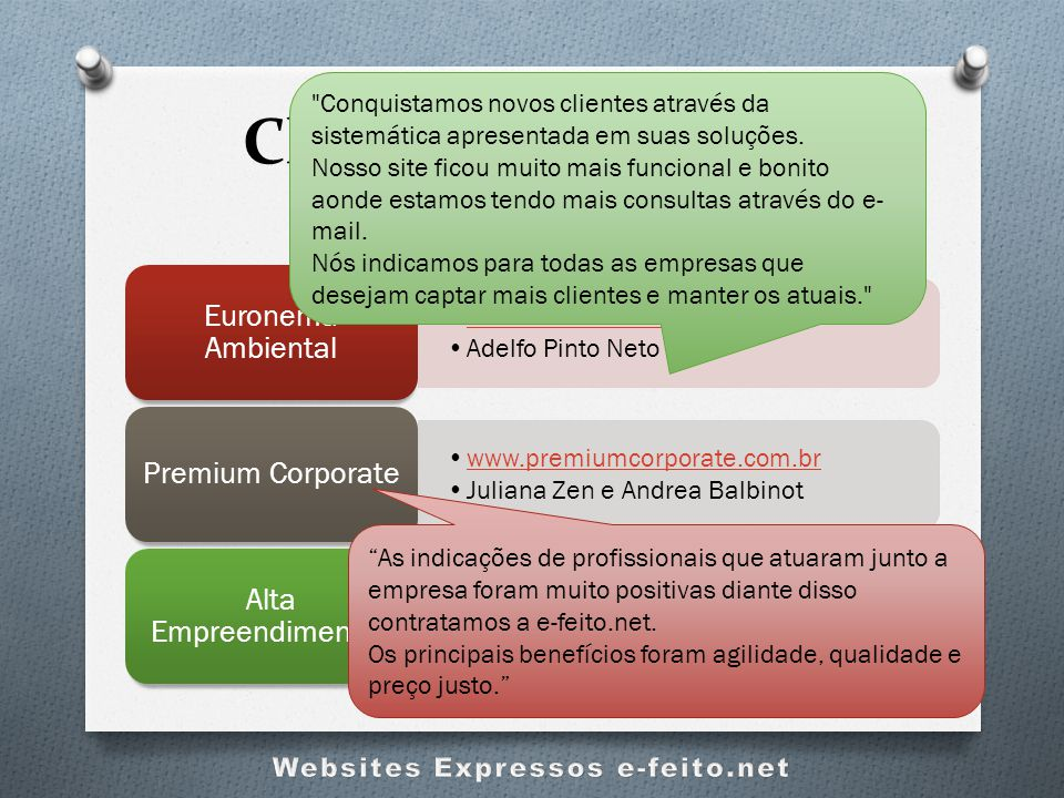 Clientes Contentes e-feito.net www.euronema.com.br Adelfo Pinto Neto Euronema Ambiental www.premiumcorporate.com.br Juliana Zen e Andrea Balbinot Prem