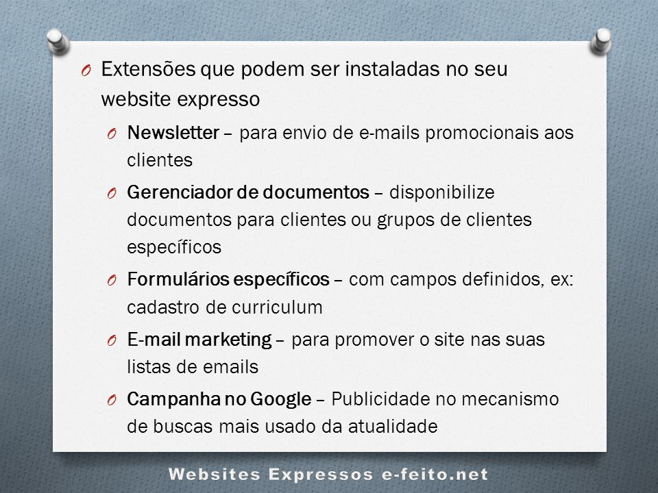O Extensões que podem ser instaladas no seu website expresso O Newsletter – para envio de e-mails promocionais aos clientes O Gerenciador de documento