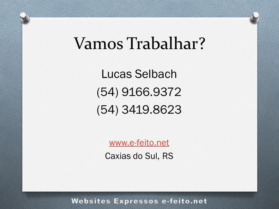Vamos Trabalhar? Lucas Selbach (54) 9166.9372 (54) 3419.8623 www.e-feito.net Caxias do Sul, RS
