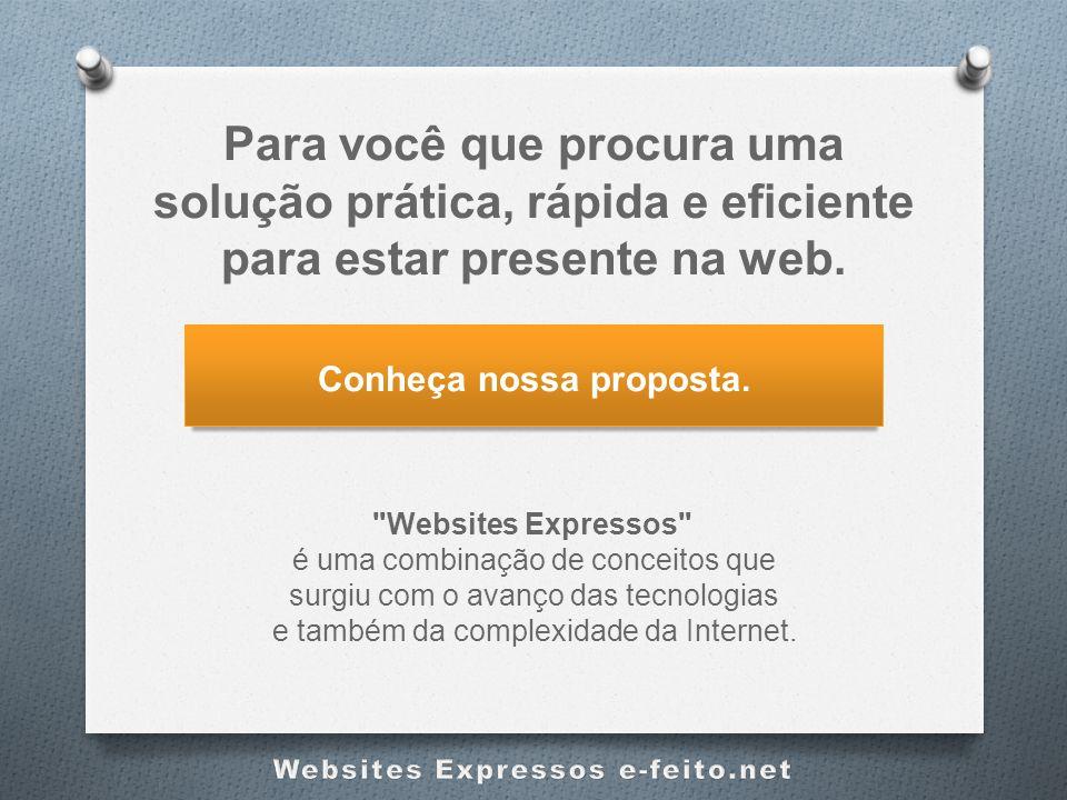 Para você que procura uma solução prática, rápida e eficiente para estar presente na web. Conheça nossa proposta.