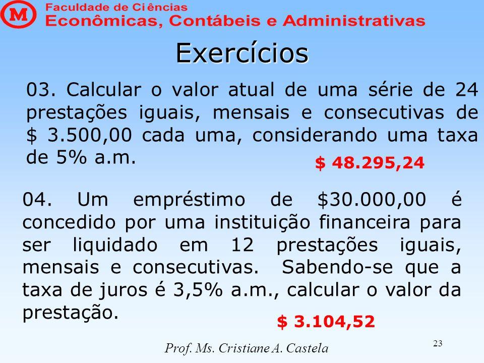 23 03. Calcular o valor atual de uma série de 24 prestações iguais, mensais e consecutivas de $ 3.500,00 cada uma, considerando uma taxa de 5% a.m. $