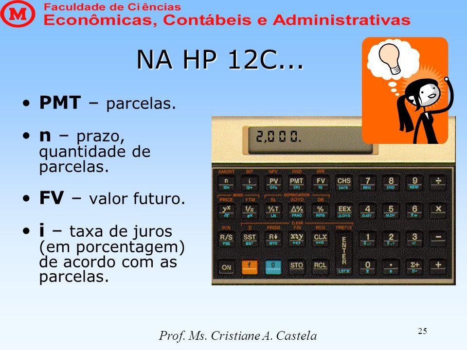 25 NA HP 12C... PMT – parcelas. n – prazo, quantidade de parcelas. FV – valor futuro. i – taxa de juros (em porcentagem) de acordo com as parcelas. Pr