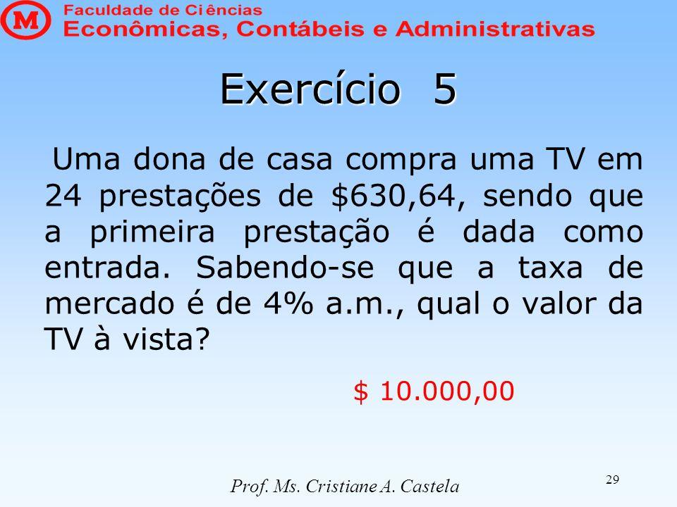 29 Exercício 5 Uma dona de casa compra uma TV em 24 prestações de $630,64, sendo que a primeira prestação é dada como entrada. Sabendo-se que a taxa d