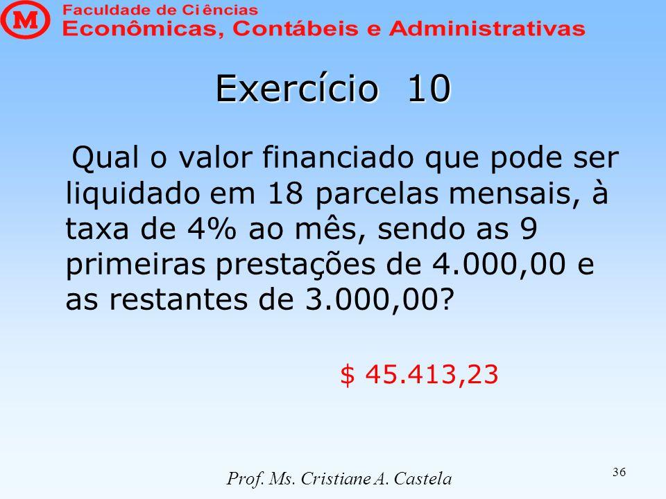 36 Exercício 10 Qual o valor financiado que pode ser liquidado em 18 parcelas mensais, à taxa de 4% ao mês, sendo as 9 primeiras prestações de 4.000,0