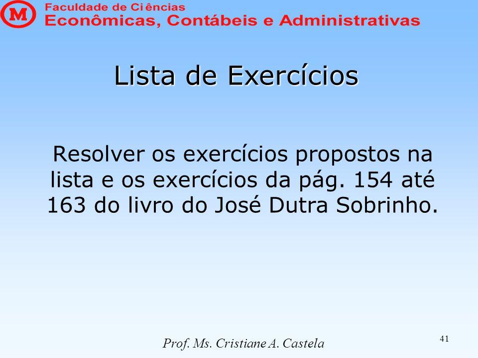 41 Resolver os exercícios propostos na lista e os exercícios da pág. 154 até 163 do livro do José Dutra Sobrinho. Lista de Exercícios Prof. Ms. Cristi