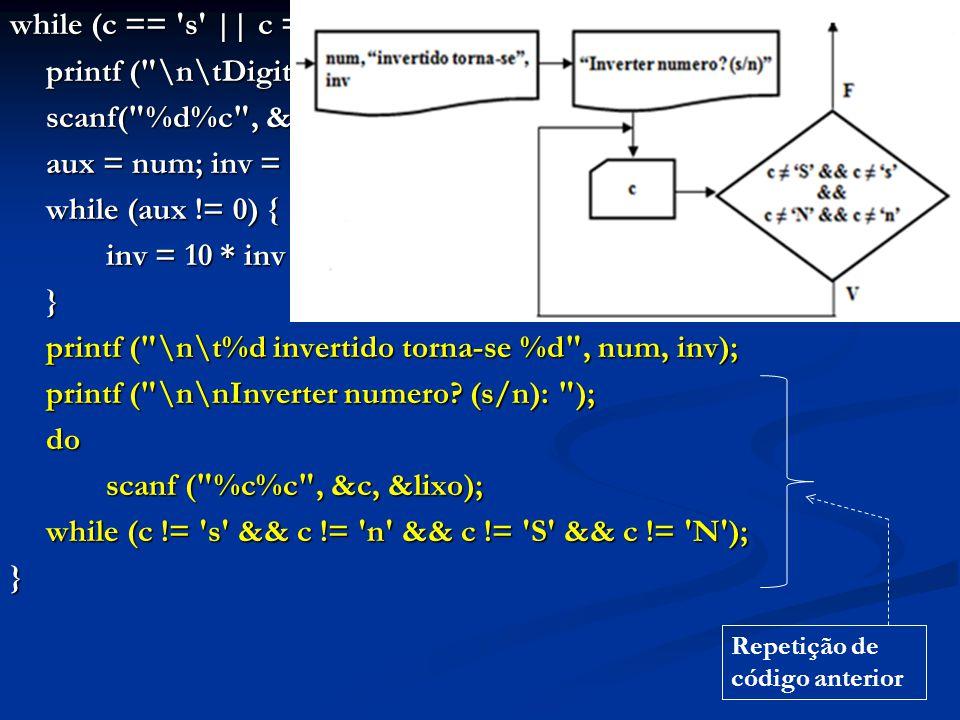 while (c == 's' || c == 'S') { printf (