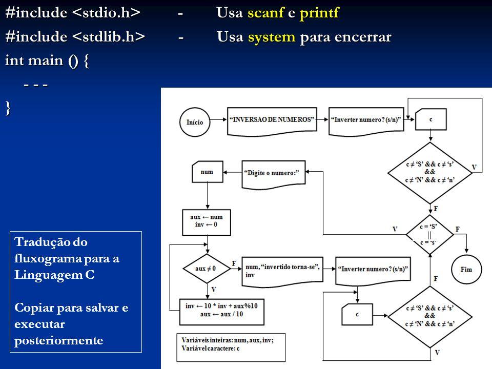 #include - Usa scanf e printf #include - Usa system para encerrar int main () { - - - } Tradução do fluxograma para a Linguagem C Copiar para salvar e