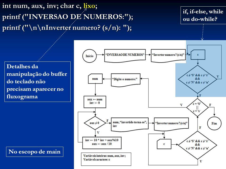 int num, aux, inv; char c, lixo; printf ( INVERSAO DE NUMEROS: ); printf ( \n\nInverter numero.