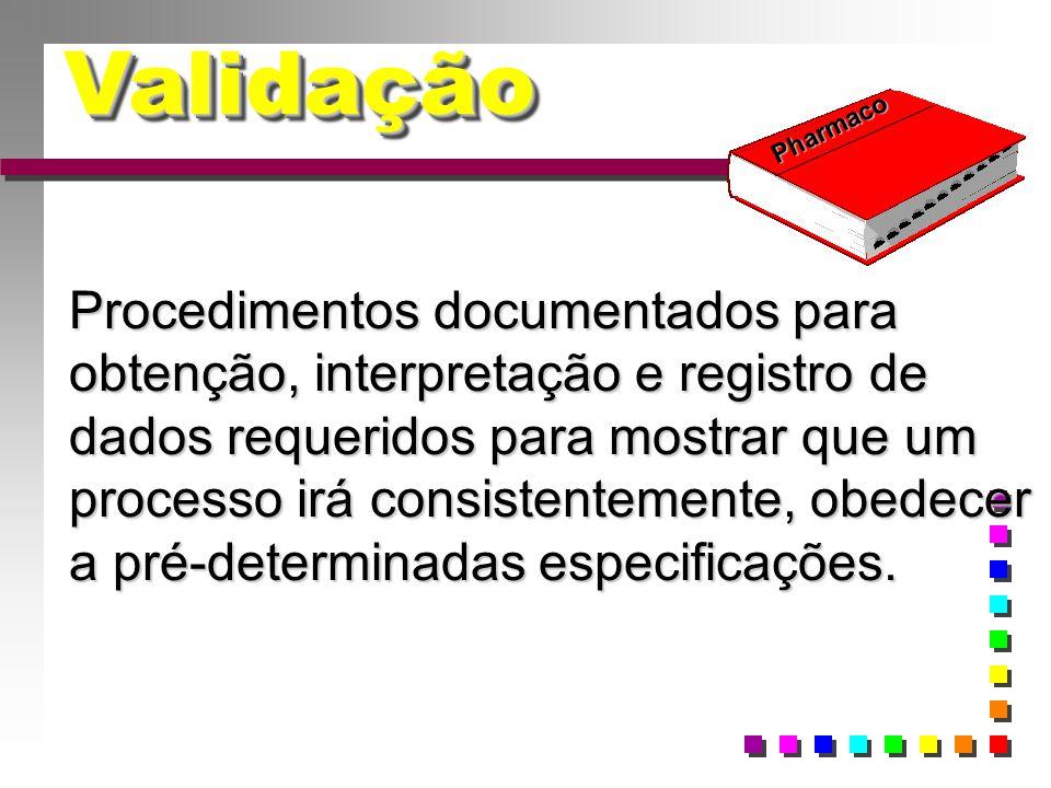 Validação de Processo Qualificação de todas as etapas do processo; Documentação comprobatória.