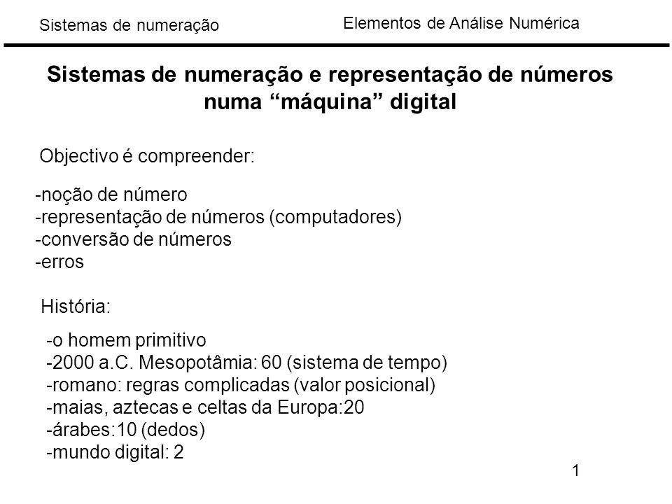 Elementos de Análise Numérica Sistemas de numeração -noção de número -representação de números (computadores) -conversão de números -erros Sistemas de numeração e representação de números numa máquina digital Objectivo é compreender: História: -o homem primitivo -2000 a.C.
