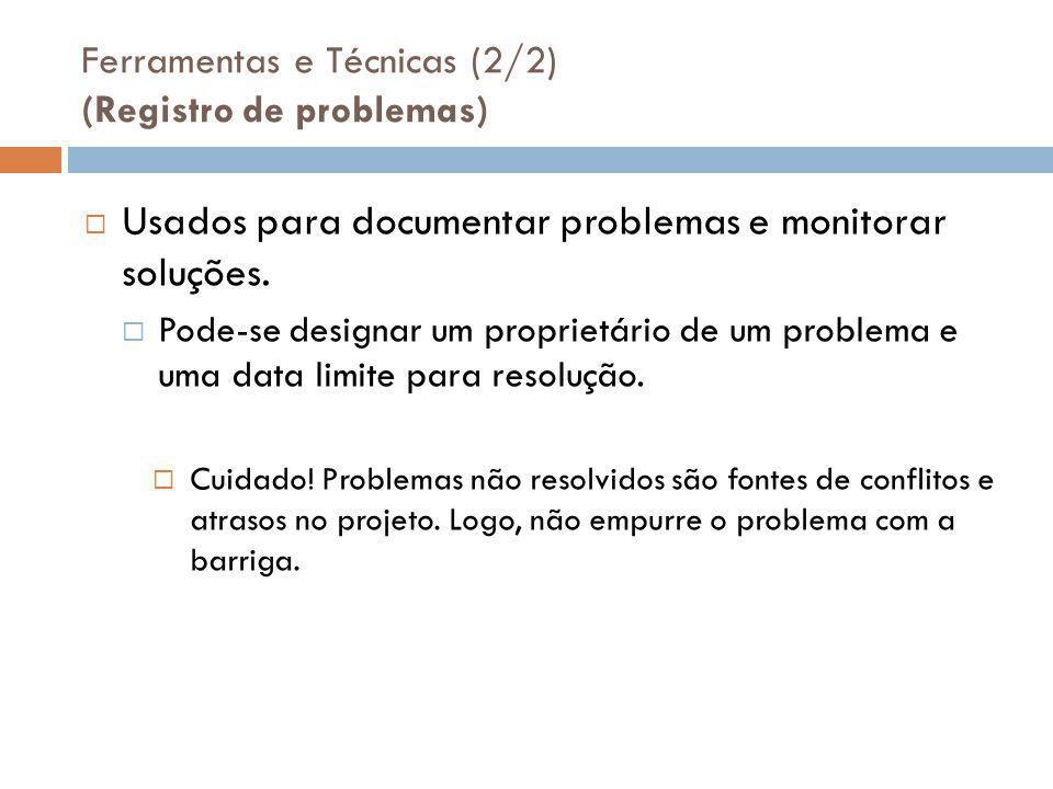 Ferramentas e Técnicas (2/2) (Registro de problemas)  Usados para documentar problemas e monitorar soluções.