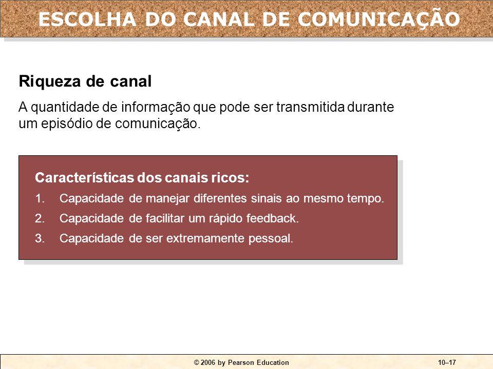 © 2006 by Pearson Education10–17 Características dos canais ricos: 1.Capacidade de manejar diferentes sinais ao mesmo tempo. 2.Capacidade de facilitar