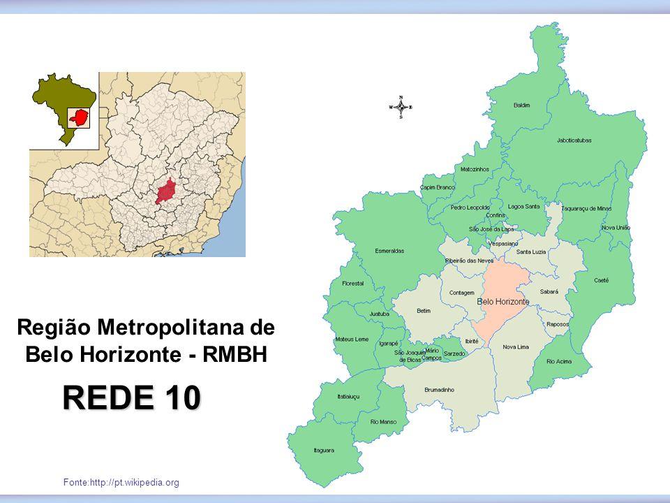 Fonte:http://pt.wikipedia.org Região Metropolitana de Belo Horizonte - RMBH REDE 10