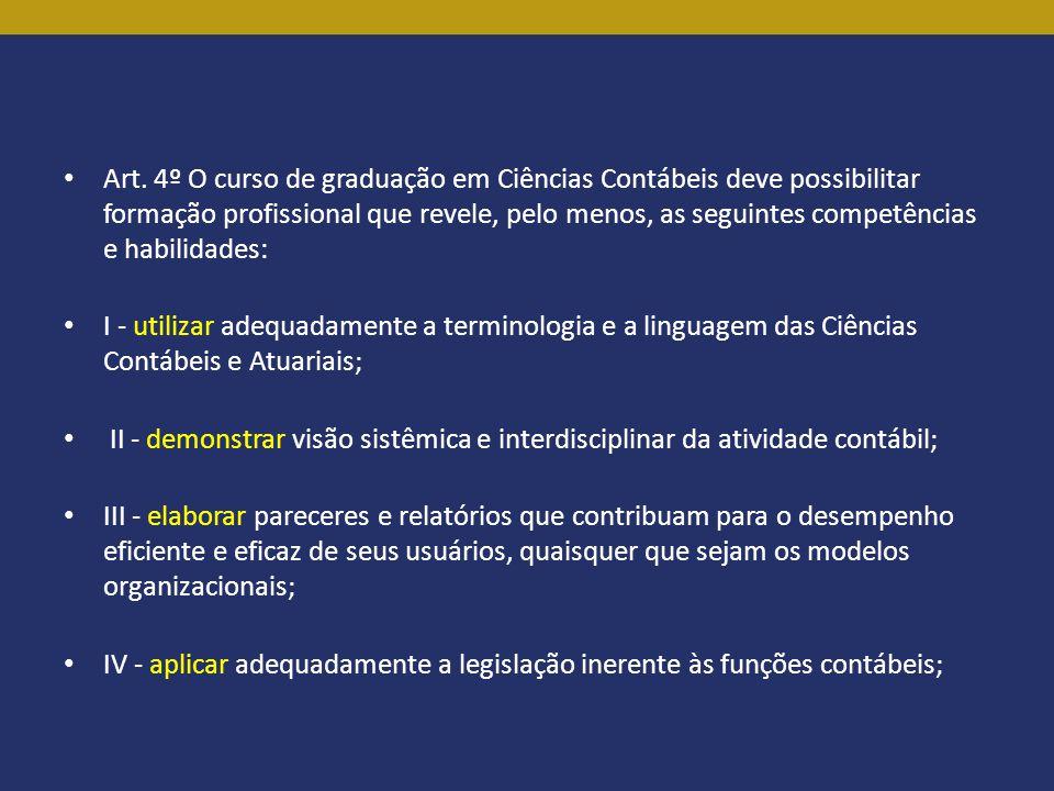 Art. 4º O curso de graduação em Ciências Contábeis deve possibilitar formação profissional que revele, pelo menos, as seguintes competências e habilid
