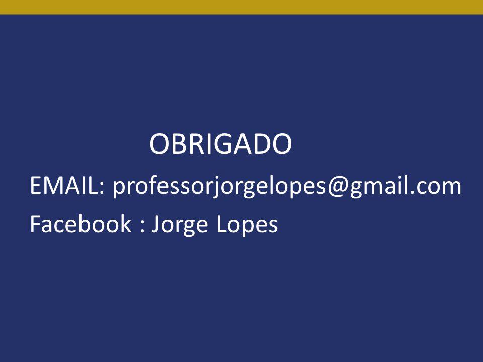 OBRIGADO EMAIL: professorjorgelopes@gmail.com Facebook : Jorge Lopes