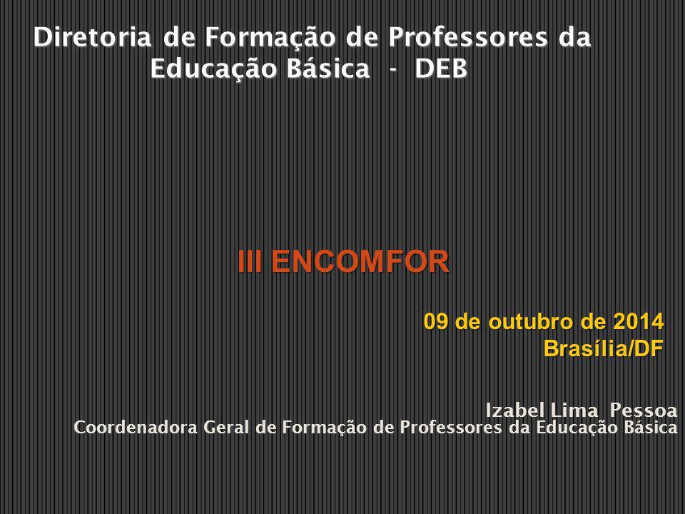 Izabel Lima Pessoa Coordenadora Geral de Formação de Professores da Educação Básica Diretoria de Formação de Professores da Educação Básica - DEB III