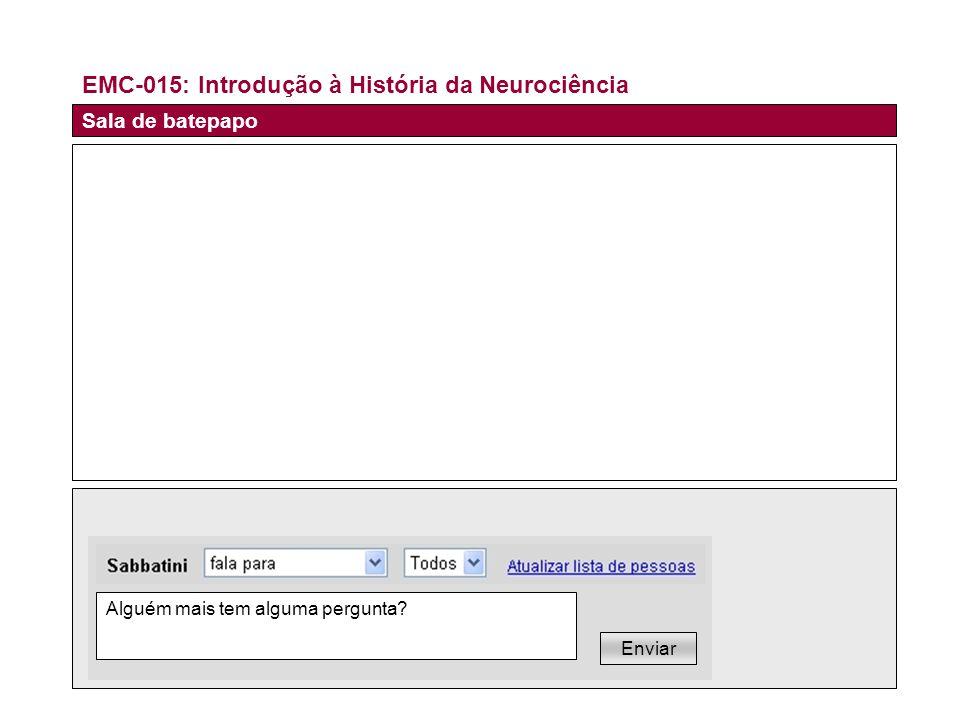 EMC-015: Introdução à História da Neurociência Alguém mais tem alguma pergunta.