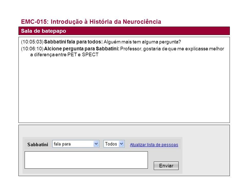 EMC-015: Introdução à História da Neurociência (10:05:03) Sabbatini fala para todos: Alguém mais tem alguma pergunta.