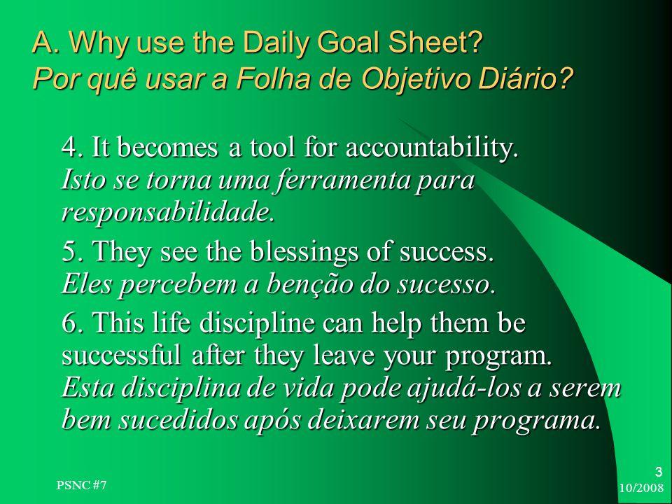 10/2008 3 A. Why use the Daily Goal Sheet. Por quê usar a Folha de Objetivo Diário.