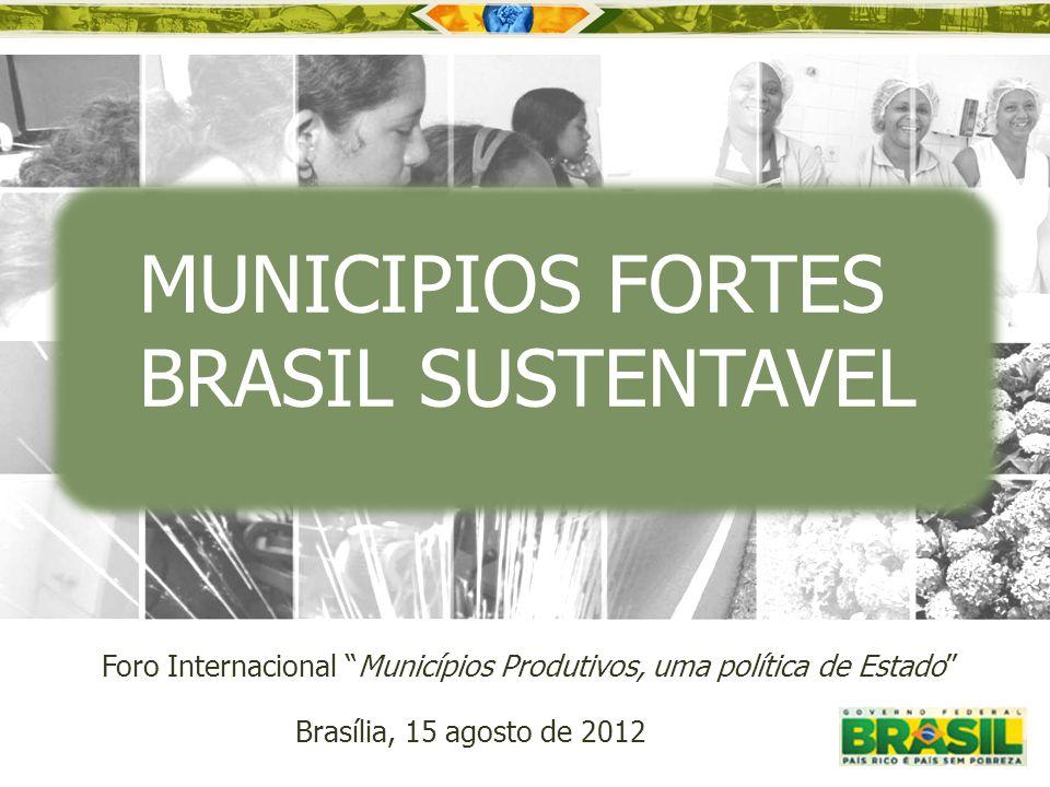 "Brasília, 15 agosto de 2012 Foro Internacional ""Municípios Produtivos, uma política de Estado"" MUNICIPIOS FORTES BRASIL SUSTENTAVEL MUNICIPIOS FORTES"
