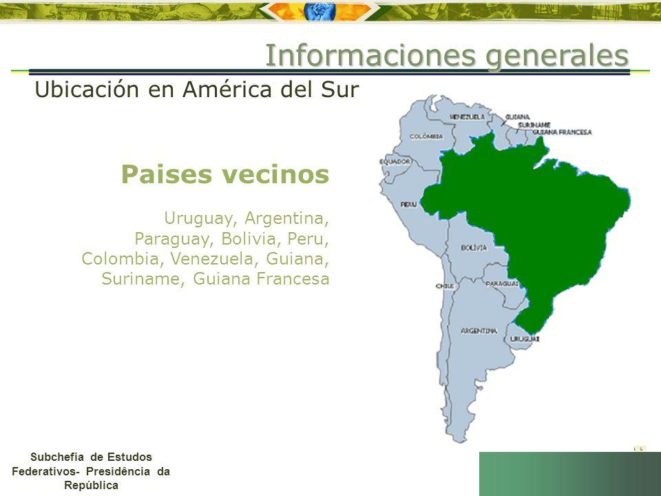 Subchefia de Estudos Federativos- Presidência da República Ubicación en América del Sur Paises vecinos Uruguay, Argentina, Paraguay, Bolivia, Peru, Co