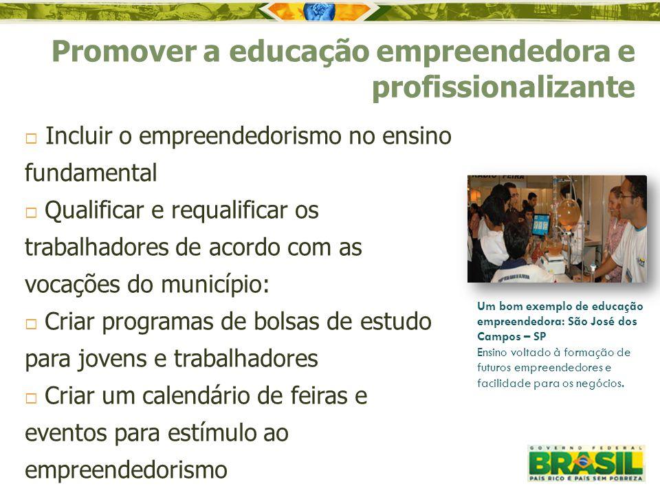  Incluir o empreendedorismo no ensino fundamental  Qualificar e requalificar os trabalhadores de acordo com as vocações do município:  Criar progra