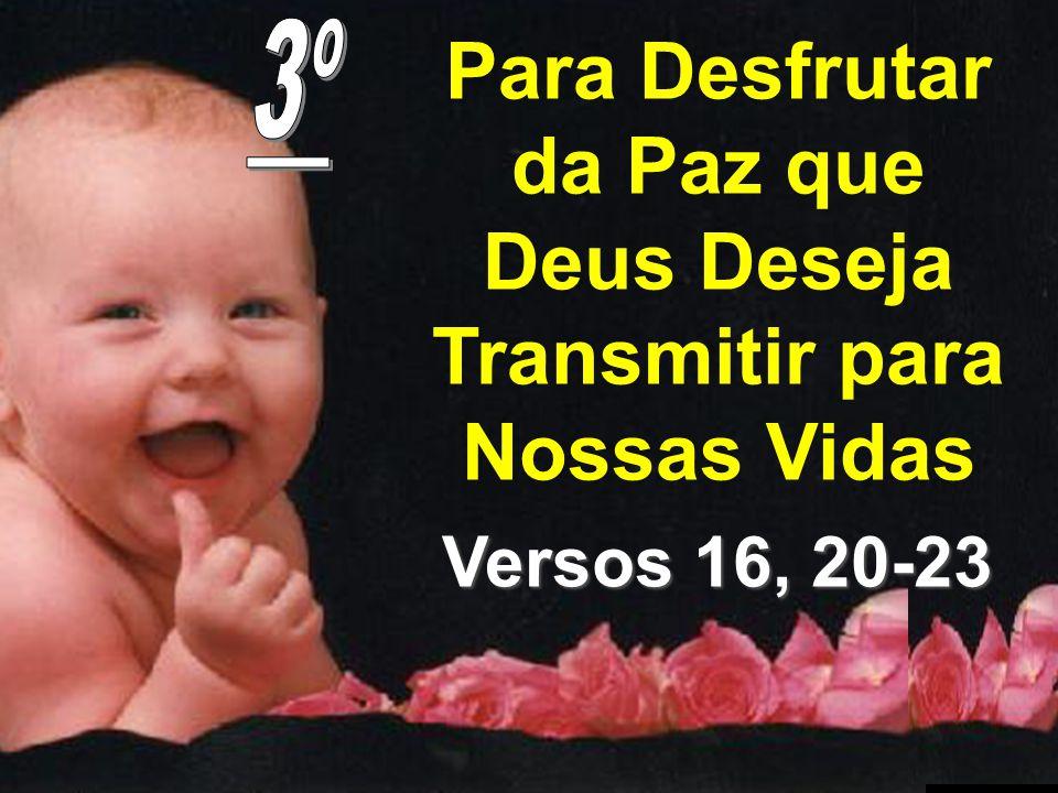 Para Desfrutar da Paz que Deus Deseja Transmitir para Nossas Vidas Versos 16, 20-23