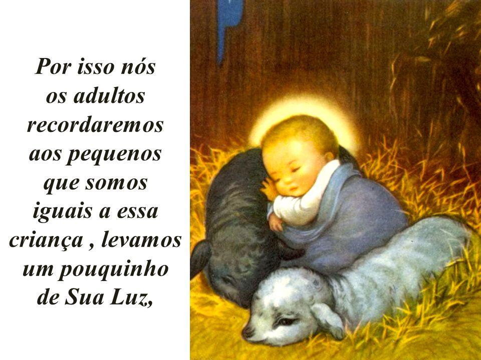 A Luz Dizem que nesse dia veio ao mundo uma criança, uma criança muito especial, uma criança tão especial que lhe chamaram A Luz